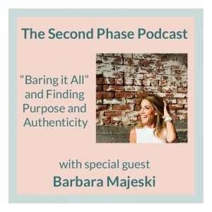 Barbara Majeski interviews on the second phase podcast and shared how important personal growth, finding purpose and authenticity are for personal and business success.
