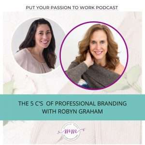 Put your Passion to work podcast graphic. A headshot of Michele Marie and Robyn Graham with the title of the episode, The 5 C's of Personal Branding.