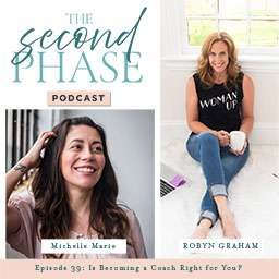 Michelle Marie interviewed on The Second Phase Podcast to chat about becoming a coach. On the podcast graphic, there is a photo of Michelle Marie in the bottom left hand corner under the podcast logo and a photo of Robyn on the right hand side.
