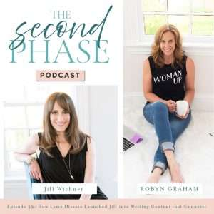 Jill Wichner recently shared her journey with Lyme Disease on The Second Phase Podcast. The Podcast Graphic has a photo of Jill with long brown hair, wearing a black v-neck blouse, sitting on a blue velvet chair and smiling with a photo of Robyn on the right hand side where she is sitting on the floor on a white rug with her coffee mug and wearing a black tee that says woman up!