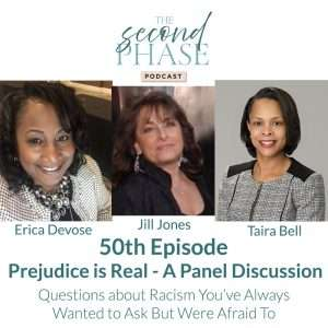 For the 50th episode of The Second Phase Podcast Robyn held a panel discussion with Erica Devose, Jill Jones and Taira Bell. The graphic has a photo of Erica looking up at the camera and smiling while wearing a tan checked blazer and a big chunky necklace, Jill's photo is in the middle and she is wearing a black dress with a swoop neck and high collar and long dangling earrings and Taira is on the far right wearing a black and white plaid blazer, smiling at the camera. Erica and Taira are African American and Jill is white and married to a black man. The three shared their views on racism and prejudice in the US.